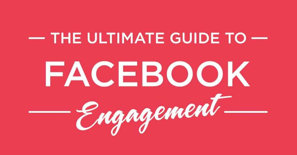 The 2019 Ultimate Facebook Engagement Guide
